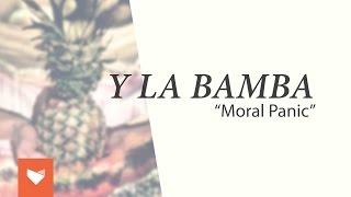 "Y La Bamba - ""Moral Panic"""