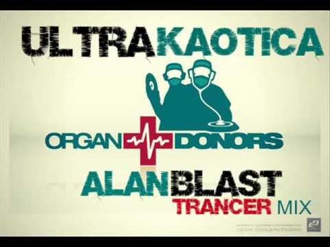 Ultra Kaotica - Alan Blast vs Organ Donors (CIRCUITRANCE REMIX)
