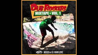 Dub Rockers Mixtape Volume 1 - DJ Juan Love