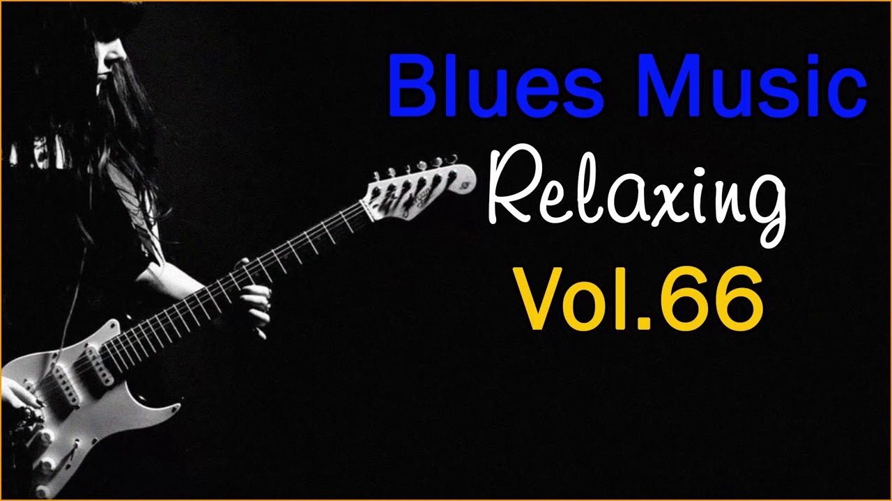 Download Relaxing Blues - Rock Ballads Music Vol.66 - Best Blues Songs of All Time