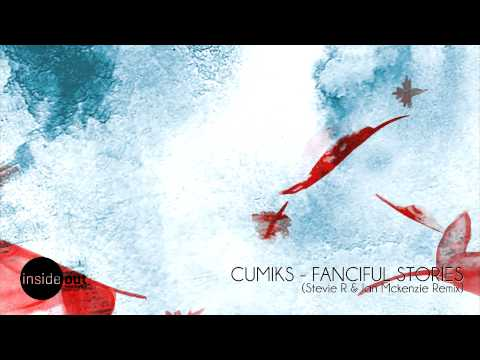 Cumiks - Fanciful Stories (Stevie R & Ian Mckenzie Remix)