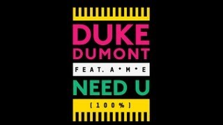 Duke Dumont - Need U (100%) feat. A*M*E - out now!
