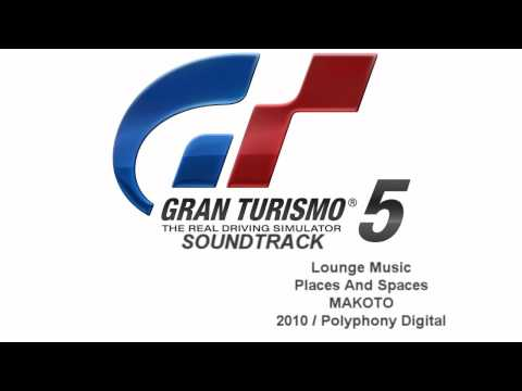 Gran Turismo 5 Soundtrack: Places And Spaces - MAKOTO (Lounge Music)