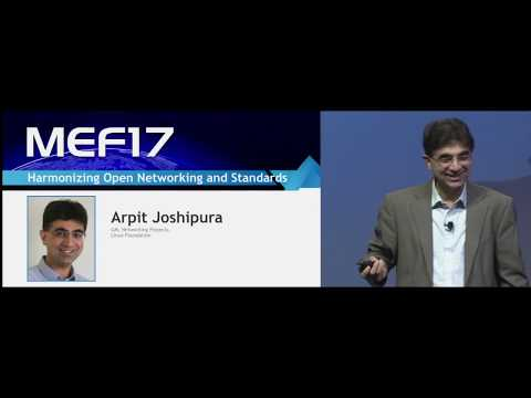 MEF17 - Arpit Joshipura, Linux Foundation: Harmonizing Open Networking and Standards