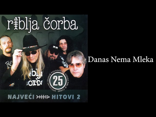 Riblja Corba - Danas nema mleka  (Audio 2004)