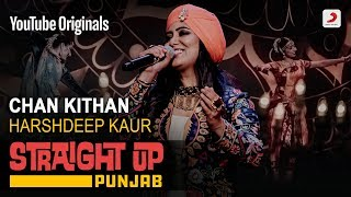 Chan Kithan | Harshdeep Kaur | Straight Up Punjab