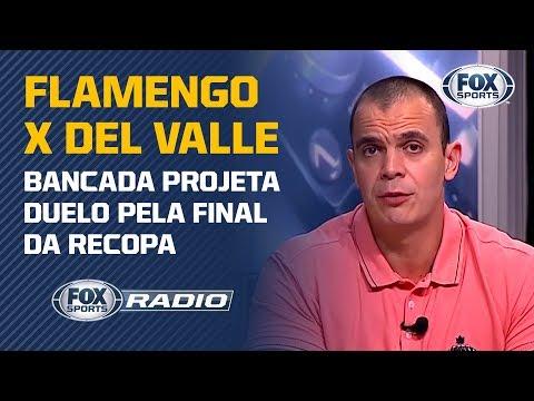 FLAMENGO X DEL VALLE: FOX Sports Rádio Projeta Duelo Pela Final Da Recopa Sul-Americana