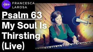 Psalm 63 - My Soul Is Thirsting - (Music by Francesca LaRosa)