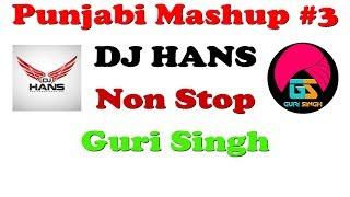 Punjabi Mashup #3 2019 | Non Stop | DJ Hans | Guri SIngh | 320Kbps | FHD 60 FPS