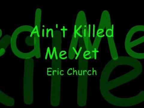 Ain t killed me yet eric church with lyrics youtube
