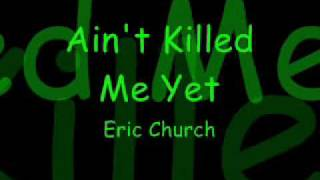 Ain't Killed Me Yet-Eric Church (With Lyrics!!)