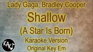 Lady Gaga, Bradley Cooper - Shallow Karaoke Instrumental Lyrics Cover Original Key Em