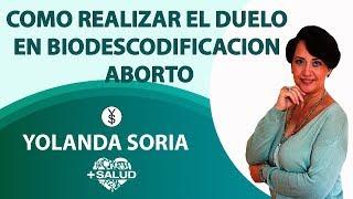COMO REALIZAR EL DUELO EN BIODESCODIFICACION/ABORTO    Yolanda Soria
