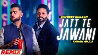 Jatt Te Jawani (Remix) | Dilpreet Dhillon ft Karan Aujla | DJ Dalal | Latest Punjabi Songs 2021