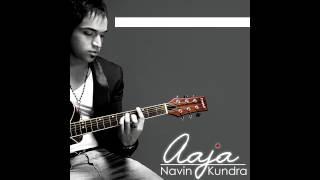 Aaja - Navin Kundra