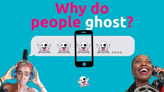 WHY DO PEOPLE GHOST ?!