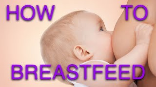 How to Breastfeed - Top Tips for Natural Breastfeeding | Mastitis Tips