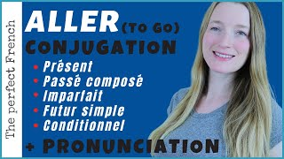 ALLER (To go) - Conjugated in the 5 main tenses - Focus on French pronunciation