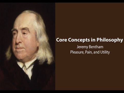 Jeremy Bentham on Pleasure, Pain, and Utility - Philosophy Core Concepts