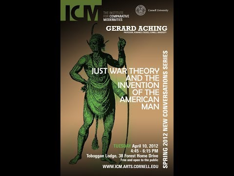 """""""Just War Theory and the Invention of the American Man,"""" Gerard Aching"""