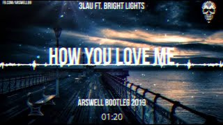 3LAU How You Love Me ft Bright Lights ARSWELL BOOTLEG 2019