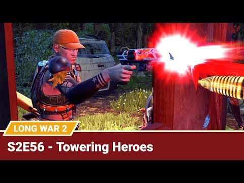 "Long War 2 Legend S2E56 ""Towering Heroes"" - XCOM 2 Let's Play: Long War 2 Gameplay Mod"