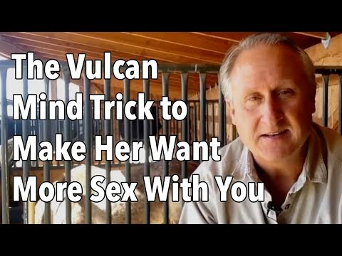 The Vulcan Mind Trick to Make Her Want More Sex With You