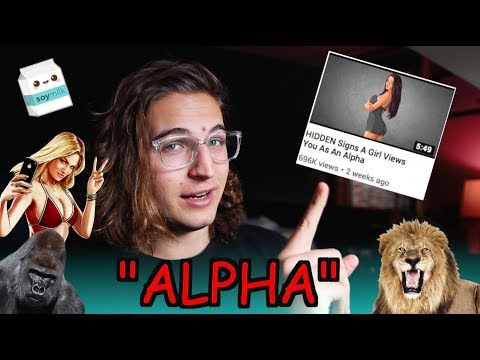 Your Videos About Alpha Males Make Me Sick