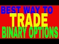 BEST WAY TO TRADE BINARY OPTIONS - I FOUND IT!