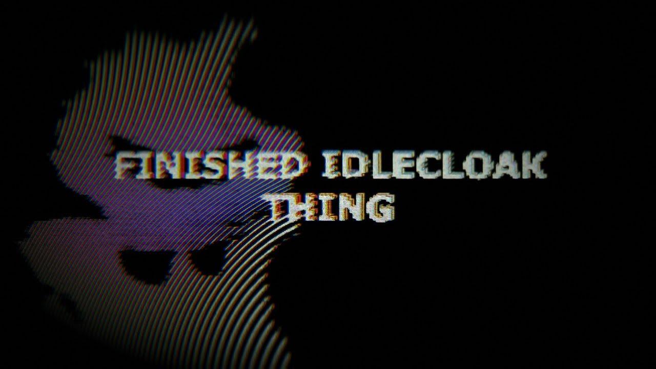 Finished IdleCloak Thing #3 [EPILEPSY WARNING]