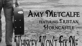 AMY METCALFE FT. TRISTAN HORNCASTLE - WHISKEY WON'T FIX ME