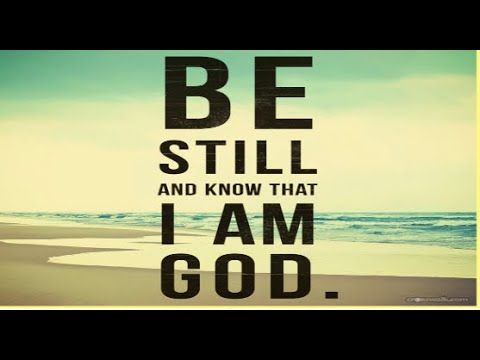 """""""BE STILL AND KNOW """""""