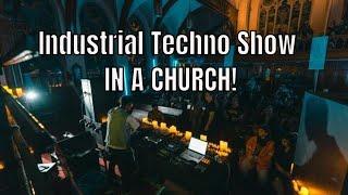 Industrial Dark Techno Show In A CHURCH!