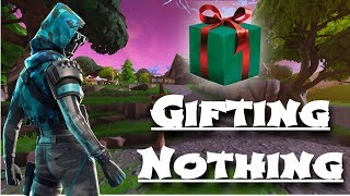 Fortnite Gifting is out!!! I'm giving away a whole lot of nothing