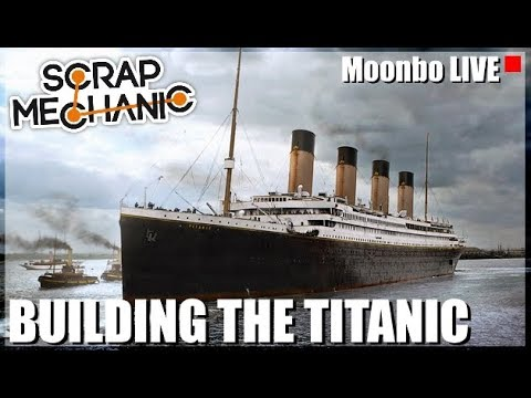 Let's Build the Titanic! - Moonbo LIVE - Scrap Mechanic Gameplay