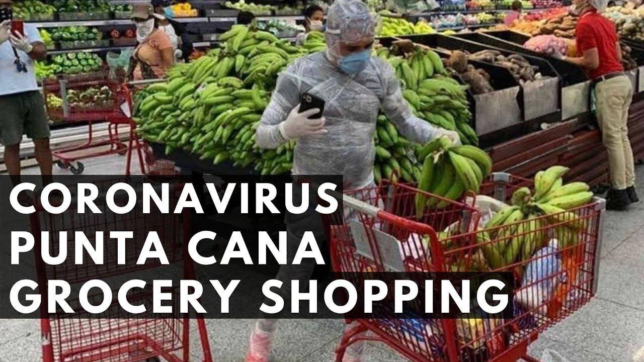 Punta Cana Dominican Republic: GROCERY SHOPPING AMID CORONAVIRUS