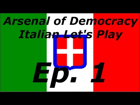 Arsenal of Democracy: Italian Let's Play-Ep.1