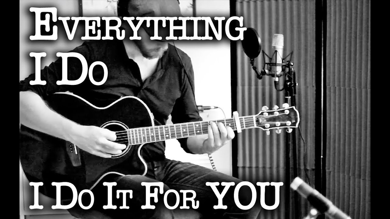 Everything I Do I Do It For You Acoustic Cover Youtube