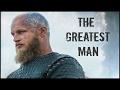 (Vikings) Ragnar Lothbrok    The Greatest Man