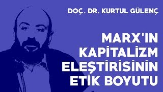 Marx'ın Kapitalizm Eleştirisinin Etik Boyutu - Doç. Dr. Kurtul Gülenç