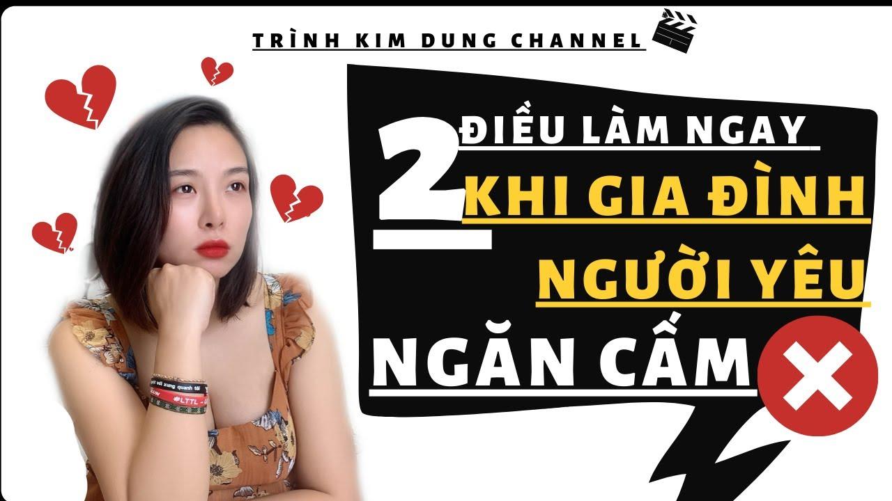 2 Điều nên làm ngay khi gia đình người yêu ngăn cấm | Trình Kim Dung