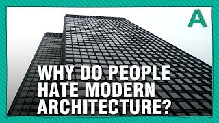 Why Do People Hate Modern Architecture