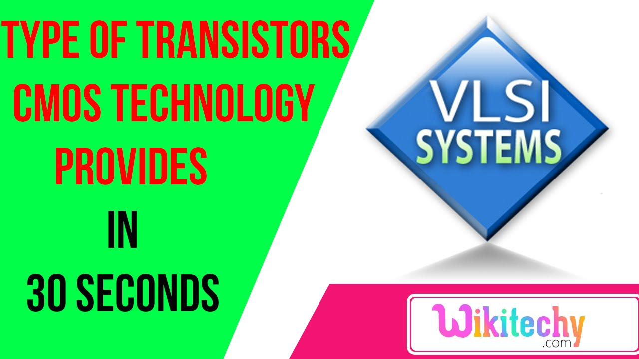 what are the type of transistors cmos technology provides vlsi what are the type of transistors cmos technology provides vlsi interview questions for ece