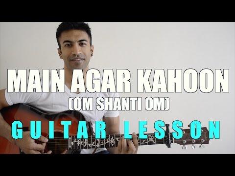 #56 - Main Agar Kahoon (Om Shanti Om) - Guitar lesson - Complete and Accurate