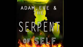 Adam, Eve and the Serpent of Self