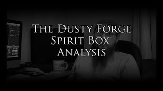 The Dusty Forge Spirit box Analysis