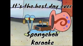 It's the Best Day Ever Karaoke Spongebob (actually good)