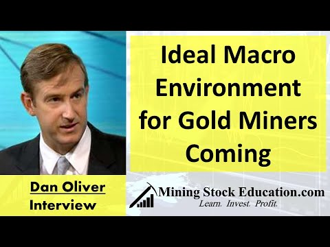 Dan Oliver: Ideal Macro Environment For Gold Miners Coming