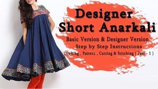 Designer Short Anarkali Kurti   Pattern, Cutting & Stitching (Part - 1)   Basic & Advanced Version