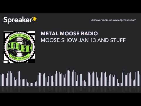 MOOSE SHOW JAN 13 AND STUFF (made with Spreaker)